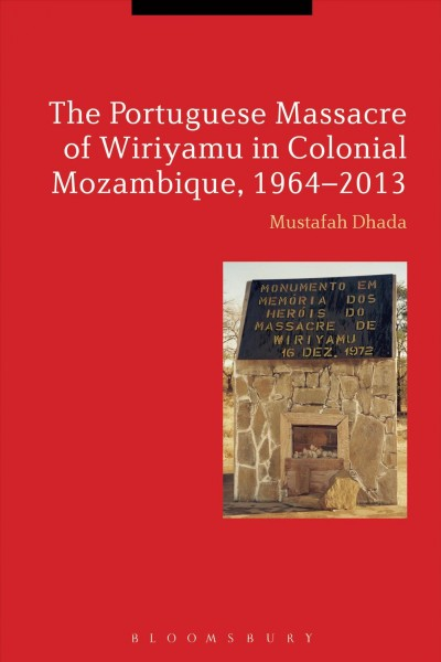 The Portuguese Massacre of Wiriyamu in Colonial Mozambique 1964-2013