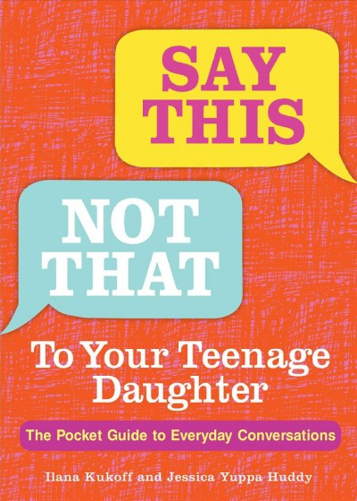 Say This, Not That to Your Teenage Daughter