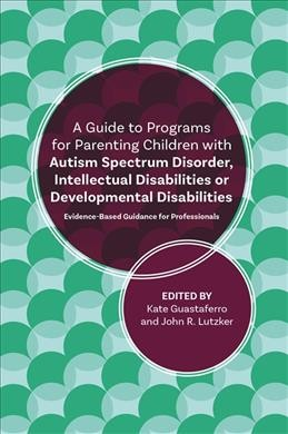 A Guide to Programs for Parenting Children With Autism Spectrum Disorder, Intellectual Dis