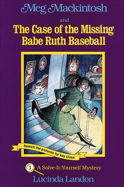 Meg MacKintosh and the Case of the Missing Babe Ruth Baseball: A Solve-It-Yourse