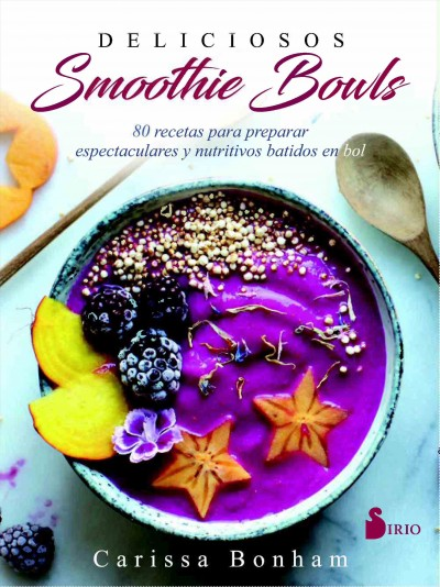 Deliciosos Smoothie Bowls/ Beautiful Smoothie Bowls