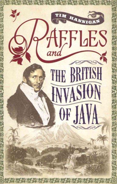 Raffles and the British Invasion of Java