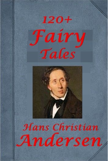120+ Fairy Tales of Hans Christian Andersen