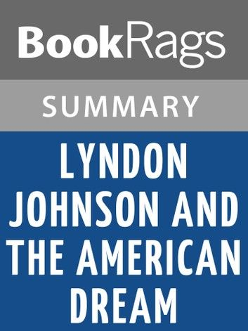 Lyndon Johnson and the American Dream by Doris Kearns Goodwin | Summary & Study Guide