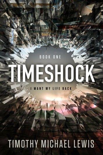 Timeshock : I Want My Life Back