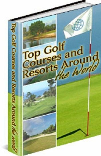 Top Golf Courses and Resorts Around the World