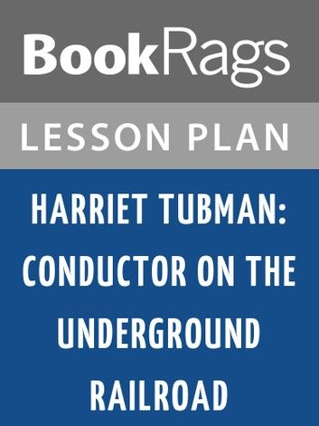 Harriet Tubman: Conductor on the Underground Railroad Lesson Plans