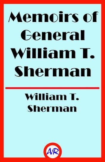 Memoirs of General William T. Sherman (Illustrated)