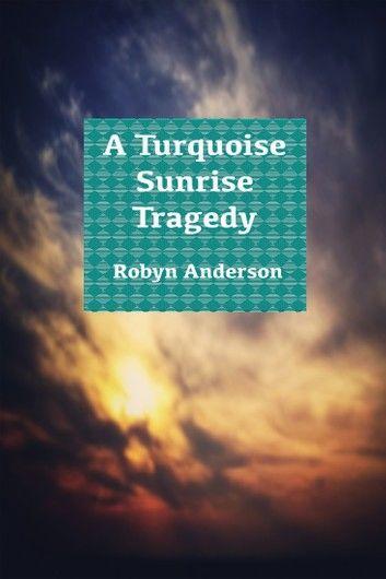 A Turquoise Sunrise Tragedy