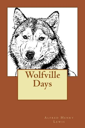 Wolfville Days (Illustrated Edition)