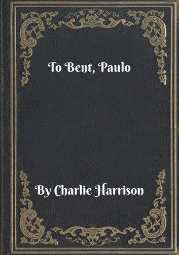 To Bent, Paulo