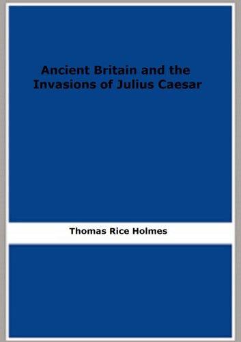 Ancient Britain and the Invasions of Julius Caesar