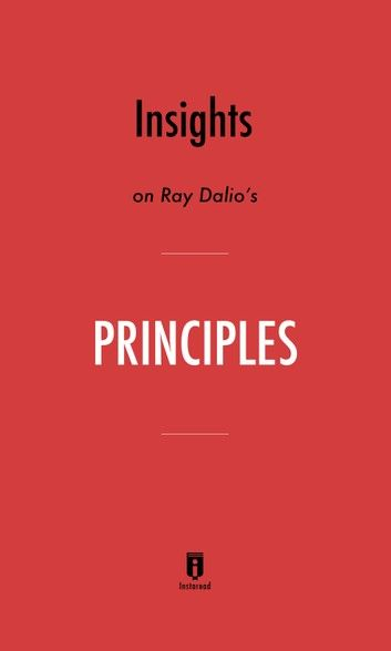Insights on Ray Dalio's Principles by Instaread