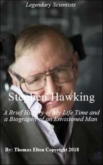 Stephen Hawking: A Brief History of My Life Time and a Biography of an Envisioned Man, Stephen Hawking Biography, Biographies & Memoirs, Science Maths, Cosmology, Space