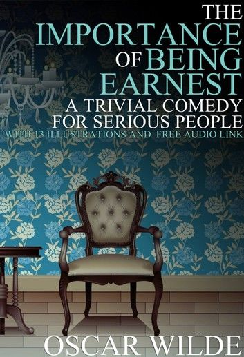 The Importance of Being Earnest: (A Trivial Comedy for Serious People) With 13 Illustrations and a Free Audio Link