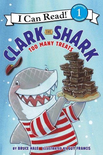 Clark the Shark: Too Many Treats