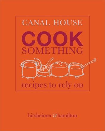 Canal House: Cook Something
