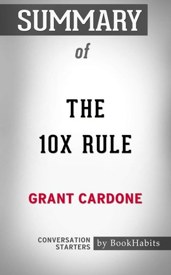 Summary of The 10X Rule by Grant Cardone   Conversation Starters