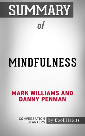 Summary of Mindfulness by Mark Williams and Danny Penman | Conversation Starters