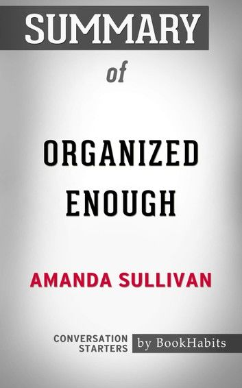 Summary of Organized Enough by Amanda Sullivan | Conversation Starters