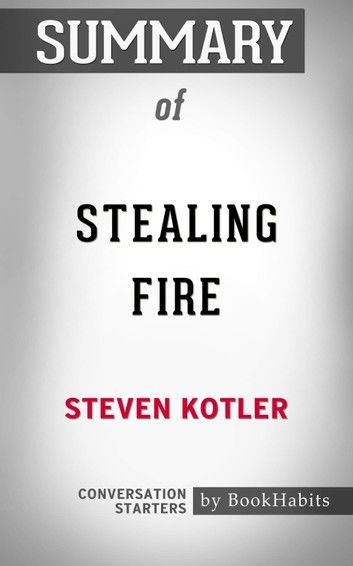 Summary of Stealing Fire by Steven Kotler | Conversation Starters
