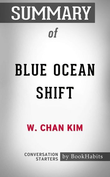 Summary of Blue Ocean Shift by W. Chan Kim   Conversation Starters