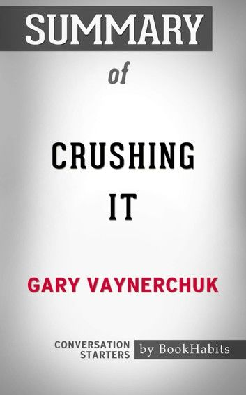 Summary of Crushing It by Gary Vaynerchuk   Conversation Starters