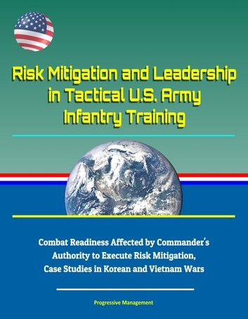 Risk Mitigation and Leadership in Tactical U.S. Army Infantry Training: Combat Readiness Affected by Commander\