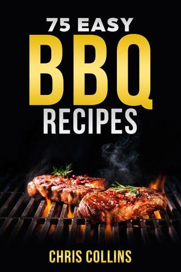 75 Easy BBQ Recipes