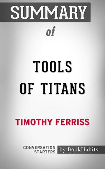 Summary of Tools of Titans by Timothy Ferriss | Conversation Starters