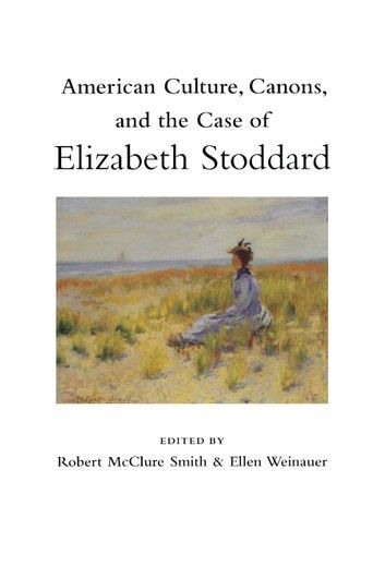 American Culture, Canons, and the Case of Elizabeth Stoddard