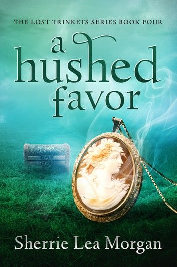 A Hushed Favor: The Lost Trinkets Series Book Four