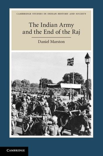 The Indian Army and the End of the Raj