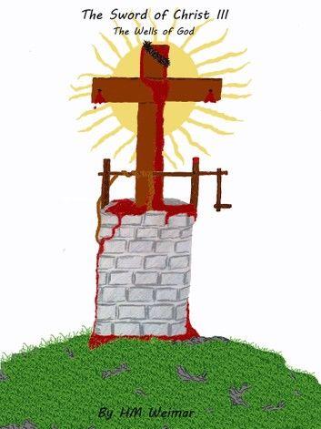 The Sword of Christ III- The Wells of God