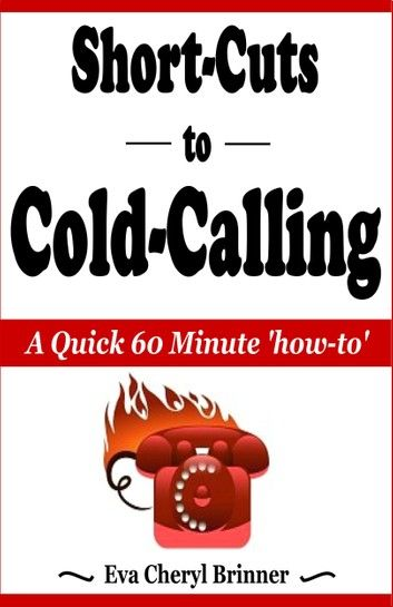 Short-Cuts to Cold-Calling, A Quick 60 Minute How-To