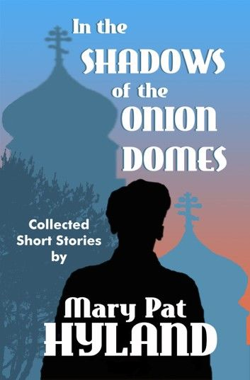 In the Shadows of the Onion Domes ~ Collected Short Stories