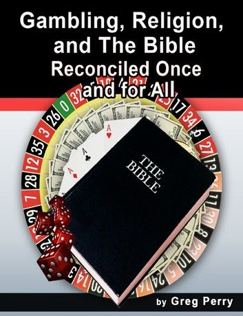 Gambling, Religion, and the Bible: Reconciled Once and for All