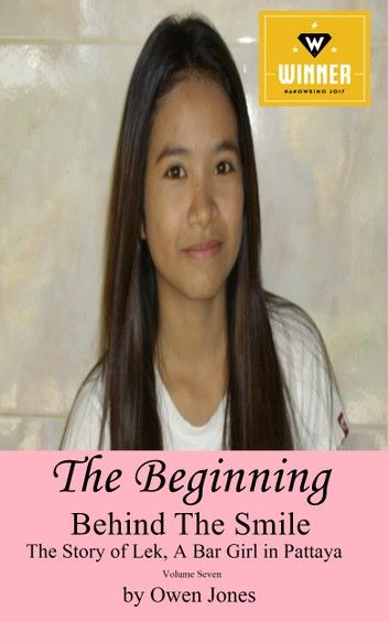 The Beginning: Behind The Smile - The Story of Lek, a Bar Girl in Pattaya : Book 7