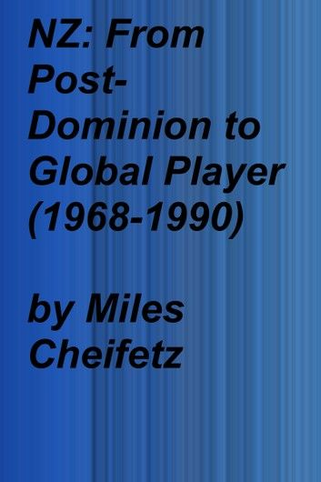 NZ: From Post-Dominion to Global Player (1968-1990)