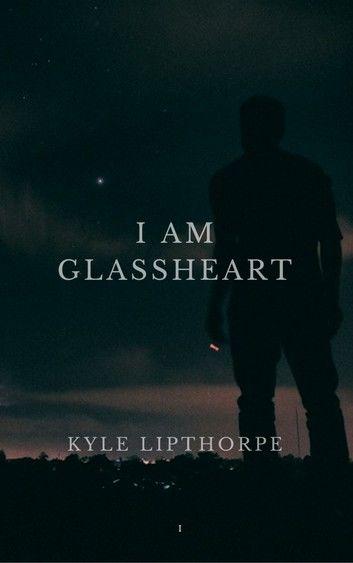 I Am Glassheart