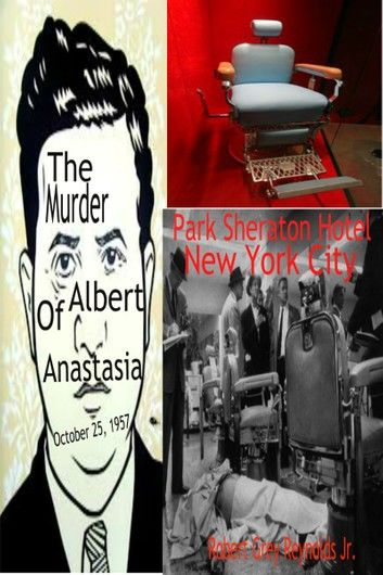 The Murder of Albert Anastasia October 25, 1957 Park Sheraton Hotel New York City