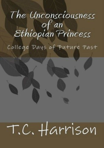 The Unconsciousness of an Ethiopian Princess: College Days of Future Past (Vol.1)