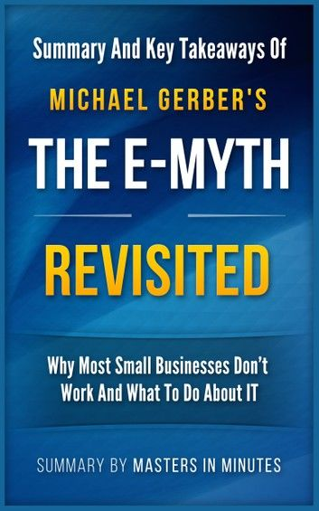 The E-Myth Revisited: Why Most Small Businesses Don\