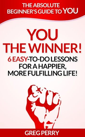 YOU: The Winner 6 Easy-To-Do Lessons for a Happier, More Fulfilling Life!