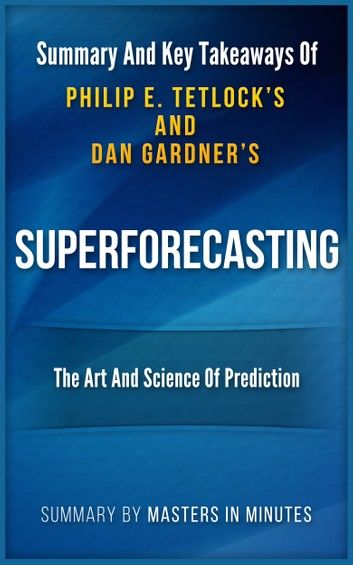 Superforecasting: The Art and Science of Prediction   Summary & Key Takeaways