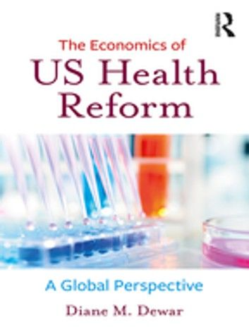 The Economics of US Health Reform