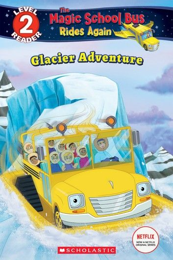 Glacier Adventure (Scholastic Reader, Level 2: The Magic School Bus Rides Again)