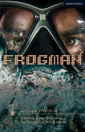 Frogman: a coming-of-age play using live theatre and Virtual Reality