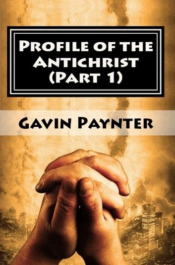 Profile of the Antichrist (Part 1)
