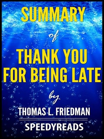 Summary of Thank You for Being Late by Thomas L. Friedman